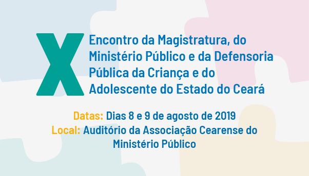 X Encontro da Magistratura, do Ministério Público e da Defensoria Pública da Criança e do Adolescente do Estado do Ceará