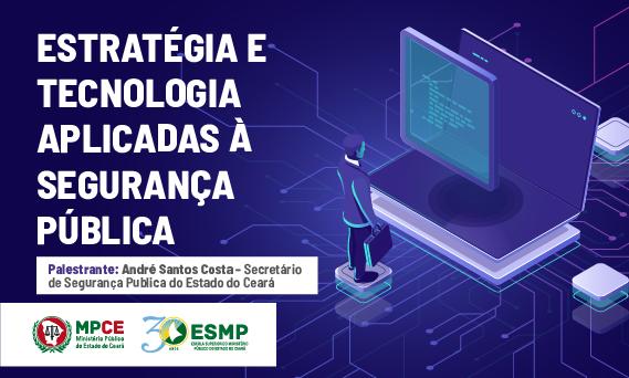 Estratégia e Tecnologia Aplicadas à Segurança Pública