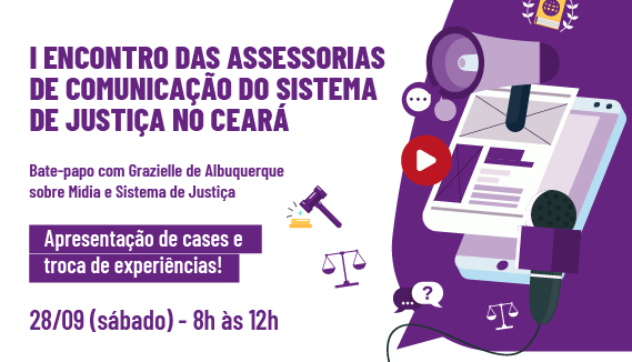 I ENCONTRO DAS ASSESSORIAS DE COMUNICAÇÃO DO SISTEMA DE JUSTIÇA NO CEARÁ