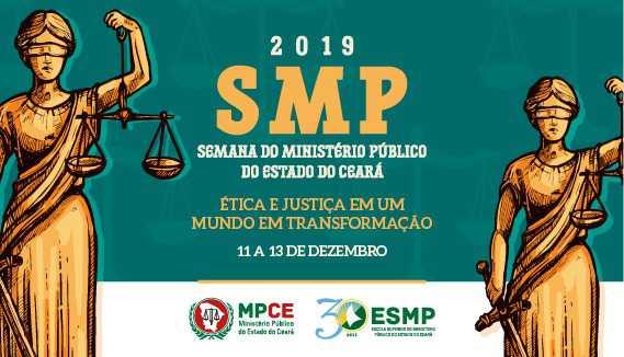 SEMANA DO MINISTÉRIO PÚBLICO DO ESTADO DO CEARÁ 2019 - ÉTICA E JUSTIÇA EM UM MUNDO EM TRANSFORMAÇÃO