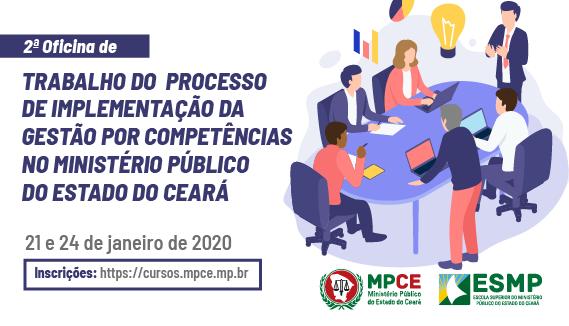 2ª OFICINA DE TRABALHO DO PROCESSO DE IMPLEMENTAÇÃO DA GESTÃO POR COMPETÊNCIAS NO MPCE