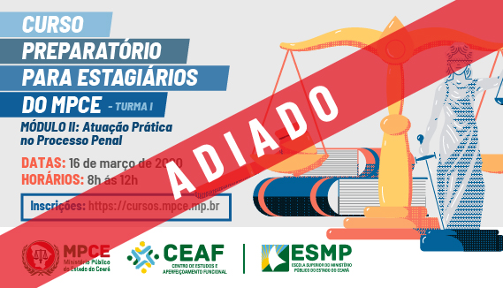 CURSO PREPARATÓRIO PARA ESTAGIÁRIOS DO MPCE - ATUAÇÃO PRÁTICA NO PROCESSO PENAL - MÓDULO II - TURMA I