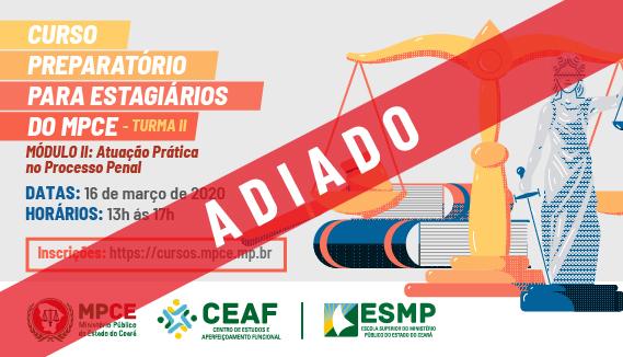 CURSO PREPARATÓRIO PARA ESTAGIÁRIOS DO MPCE - ATUAÇÃO PRÁTICA NO PROCESSO PENAL - MÓDULO II - TURMA II