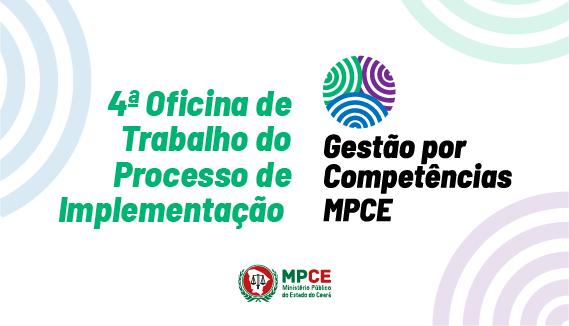 4ª OFICINA DE TRABALHO DO PROCESSO DE IMPLEMENTAÇÃO DA GESTÃO POR COMPETÊNCIAS NO MPCE