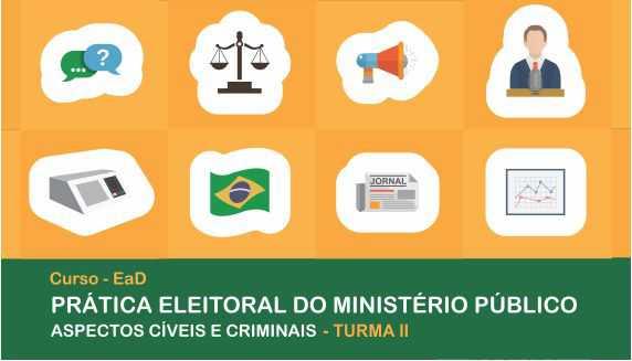 PRÁTICA ELEITORAL DO MINISTÉRIO PÚBLICO - ASPECTOS CÍVEIS E CRIMINAIS - TURMA II
