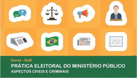 PRÁTICA ELEITORAL DO MINISTÉRIO PÚBLICO - ASPECTOS CÍVEIS E CRIMINAIS